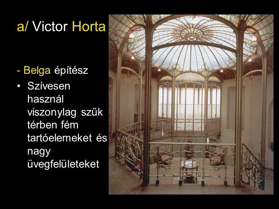 a/ Victor Horta - Belga építész
