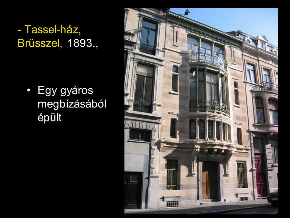 - Tassel-ház, Brüsszel, 1893., Egy gyáros megbízásából épült