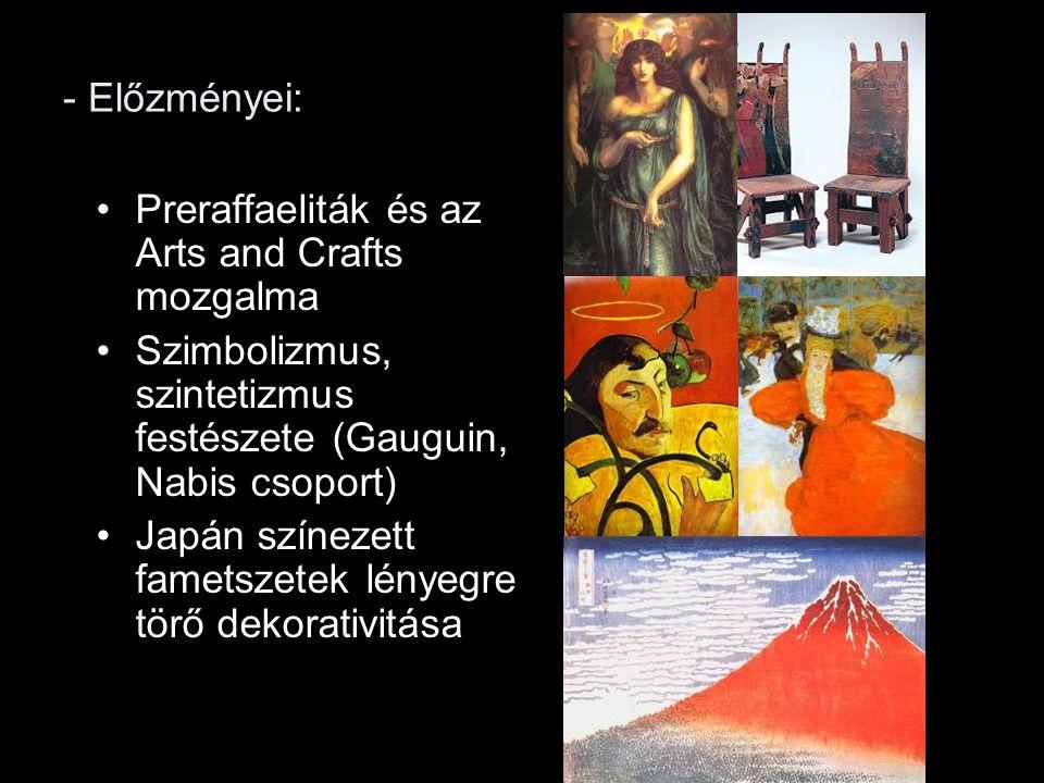 - Előzményei: Preraffaeliták és az Arts and Crafts mozgalma. Szimbolizmus, szintetizmus festészete (Gauguin, Nabis csoport)