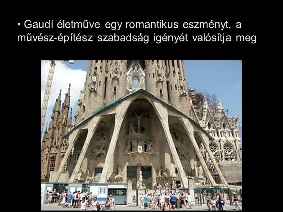 Gaudí életműve egy romantikus eszményt, a művész-építész szabadság igényét valósítja meg