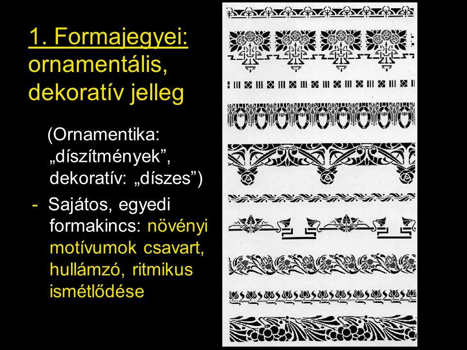 1. Formajegyei: ornamentális, dekoratív jelleg
