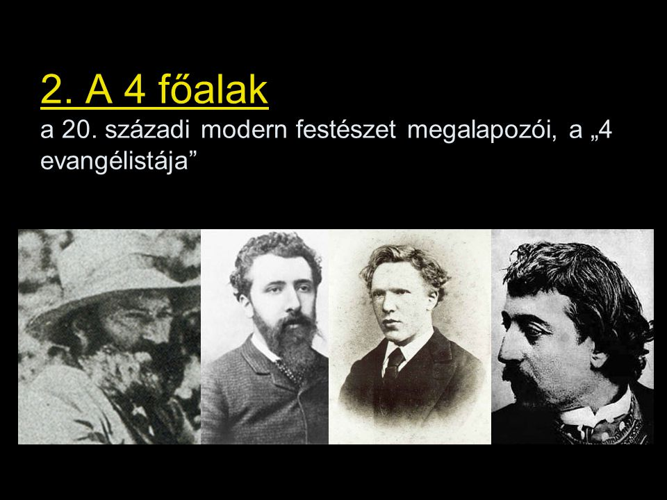 """2. A 4 főalak a 20. századi modern festészet megalapozói, a """"4 evangélistája"""