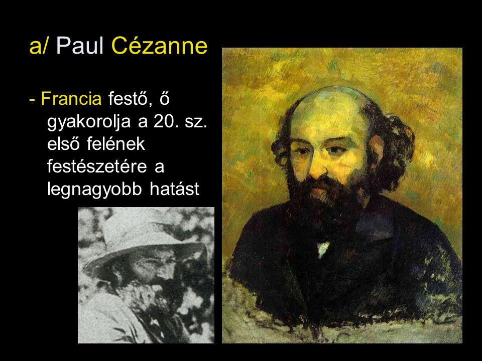 a/ Paul Cézanne - Francia festő, ő gyakorolja a 20.