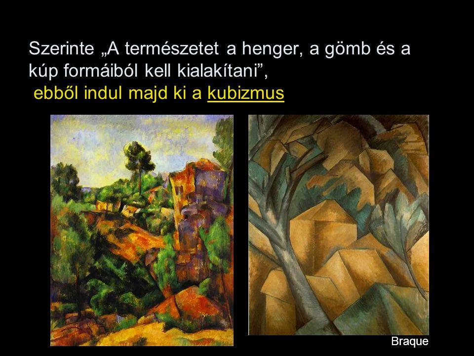 """Szerinte """"A természetet a henger, a gömb és a kúp formáiból kell kialakítani , ebből indul majd ki a kubizmus"""