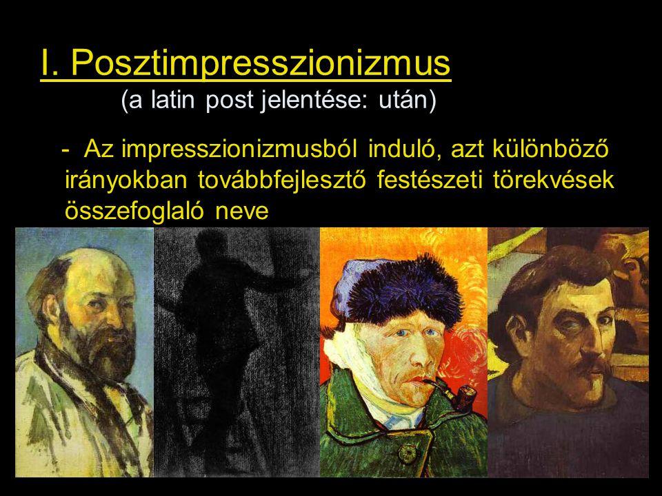 I. Posztimpresszionizmus (a latin post jelentése: után)