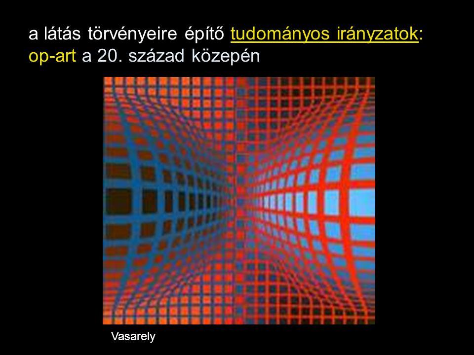 a látás törvényeire építő tudományos irányzatok: op-art a 20