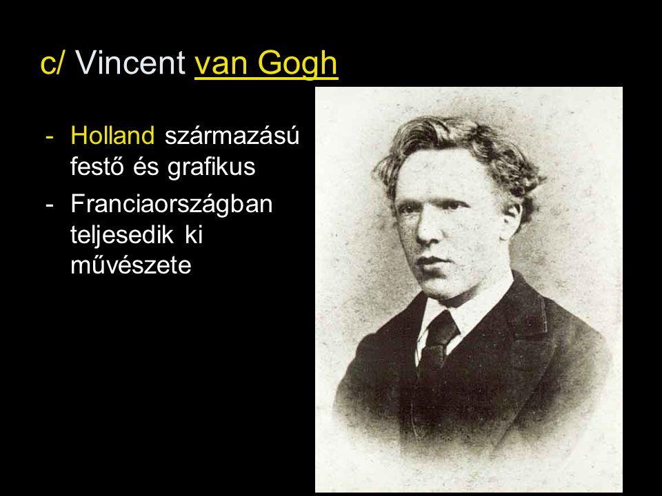 c/ Vincent van Gogh Holland származású festő és grafikus
