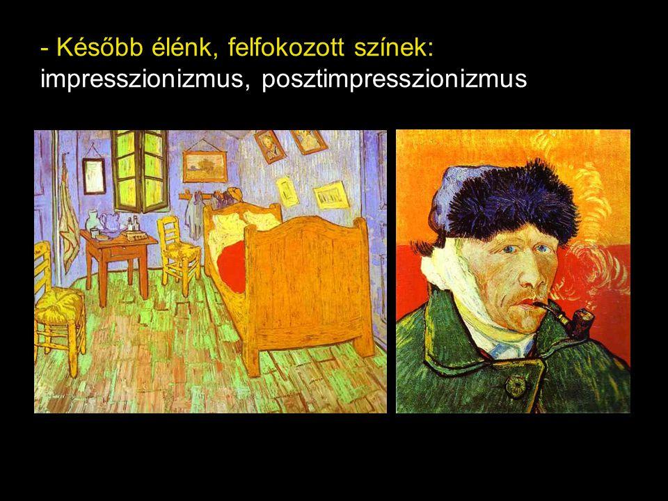 - Később élénk, felfokozott színek: impresszionizmus, posztimpresszionizmus
