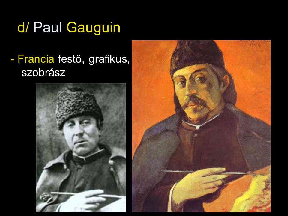 d/ Paul Gauguin - Francia festő, grafikus, szobrász