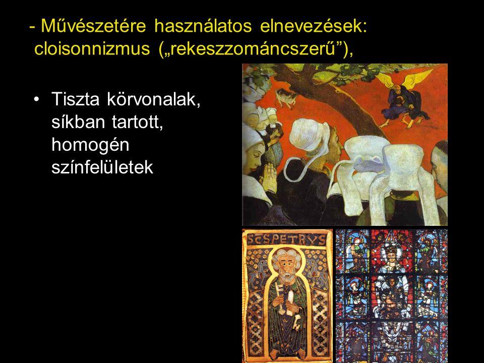 """Művészetére használatos elnevezések: cloisonnizmus (""""rekeszzománcszerű ),"""
