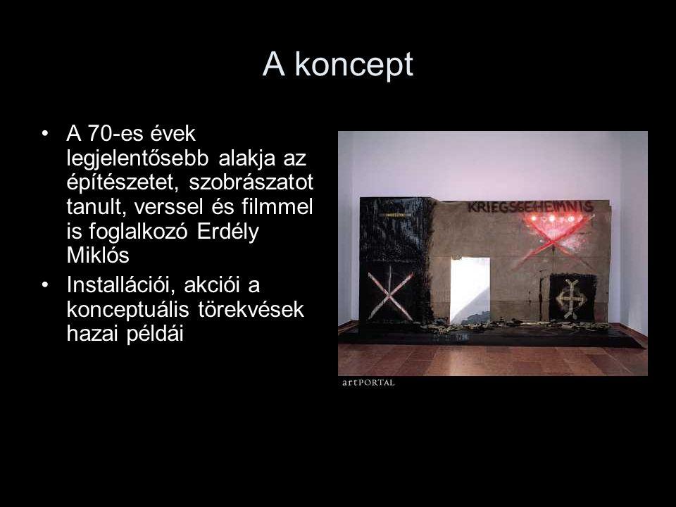 A koncept A 70-es évek legjelentősebb alakja az építészetet, szobrászatot tanult, verssel és filmmel is foglalkozó Erdély Miklós.