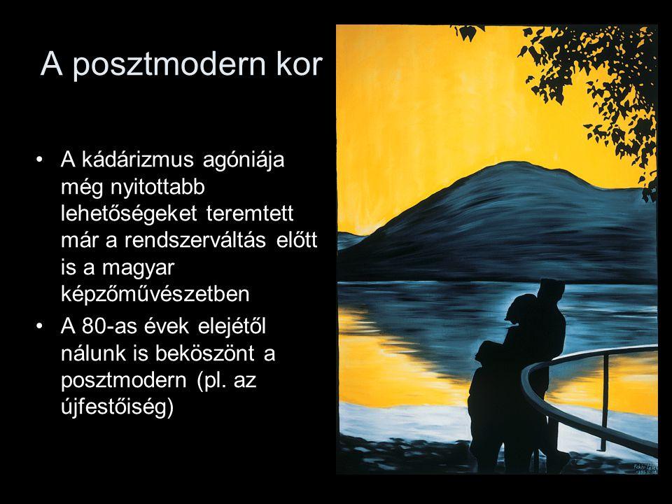 A posztmodern kor A kádárizmus agóniája még nyitottabb lehetőségeket teremtett már a rendszerváltás előtt is a magyar képzőművészetben.