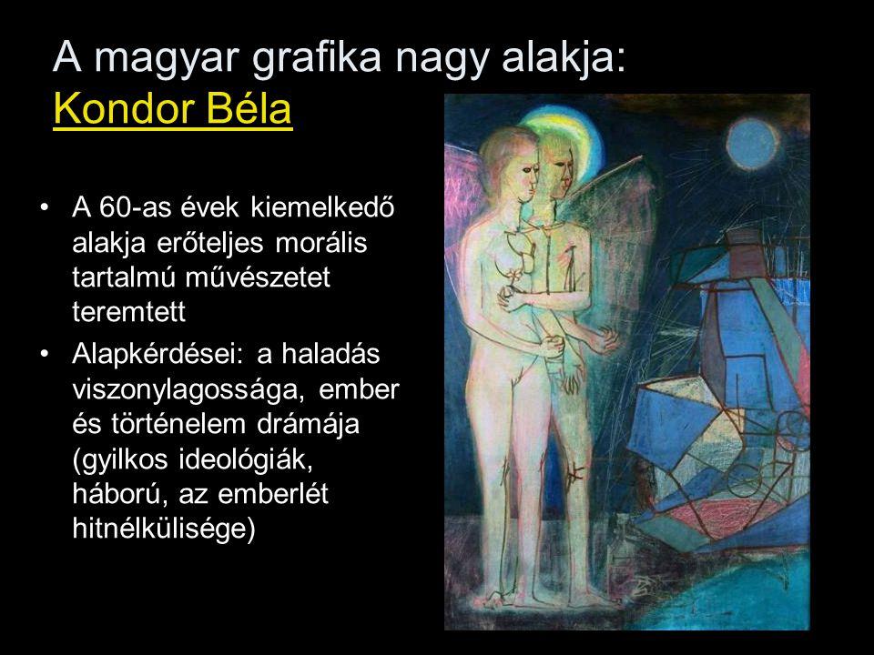 A magyar grafika nagy alakja: Kondor Béla