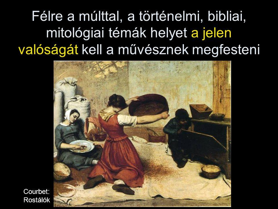 Félre a múlttal, a történelmi, bibliai, mitológiai témák helyet a jelen valóságát kell a művésznek megfesteni