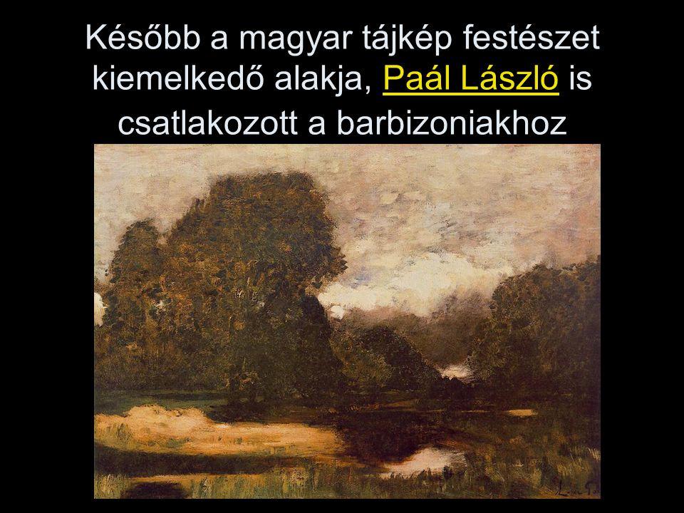 Később a magyar tájkép festészet kiemelkedő alakja, Paál László is csatlakozott a barbizoniakhoz