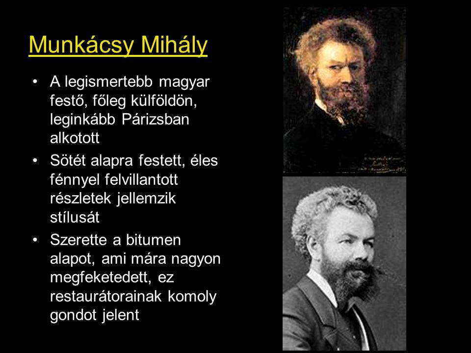 Munkácsy Mihály A legismertebb magyar festő, főleg külföldön, leginkább Párizsban alkotott.