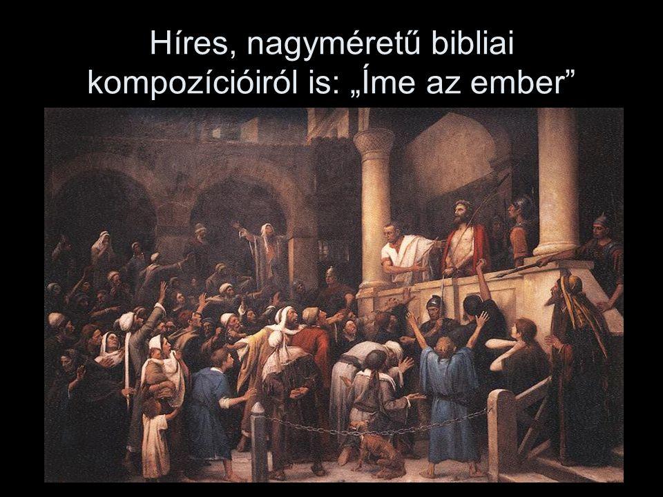 """Híres, nagyméretű bibliai kompozícióiról is: """"Íme az ember"""