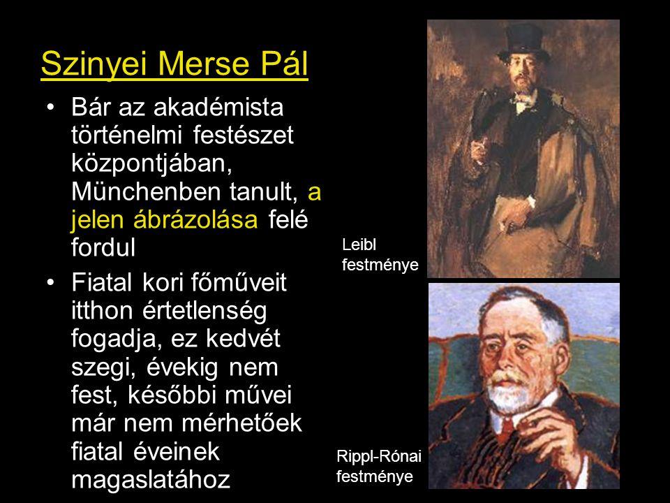 Szinyei Merse Pál Bár az akadémista történelmi festészet központjában, Münchenben tanult, a jelen ábrázolása felé fordul.