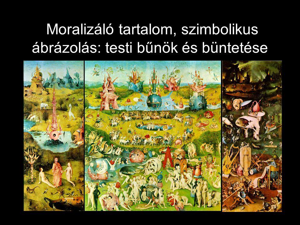 Moralizáló tartalom, szimbolikus ábrázolás: testi bűnök és büntetése