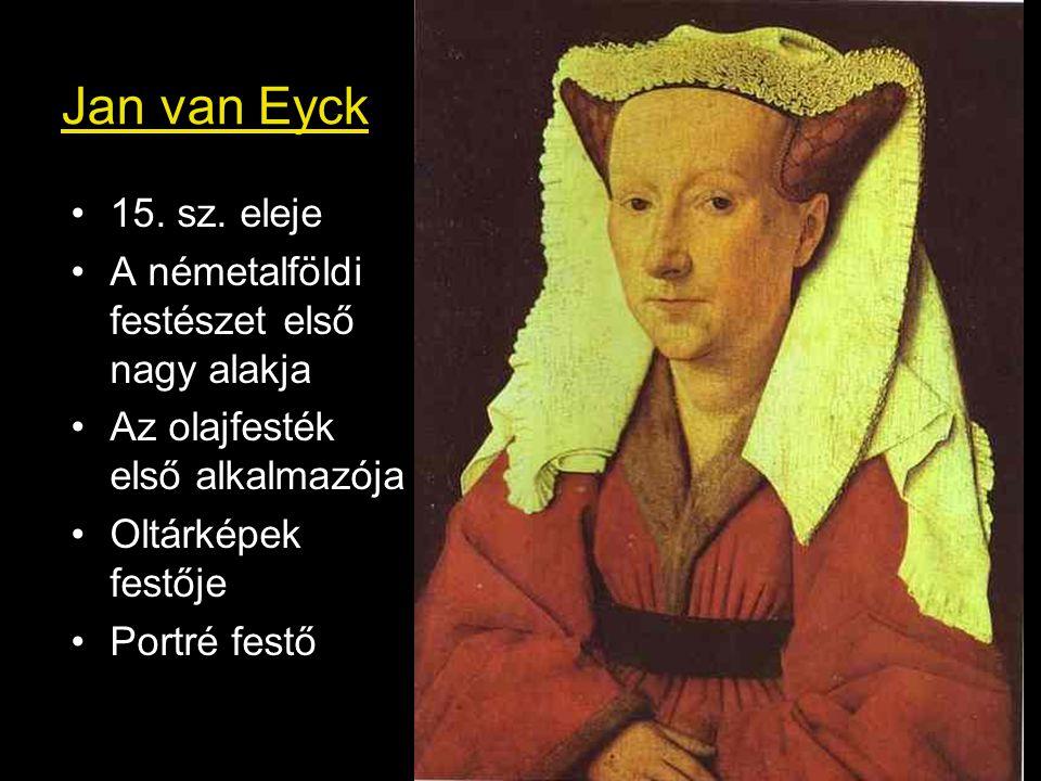 Jan van Eyck 15. sz. eleje A németalföldi festészet első nagy alakja