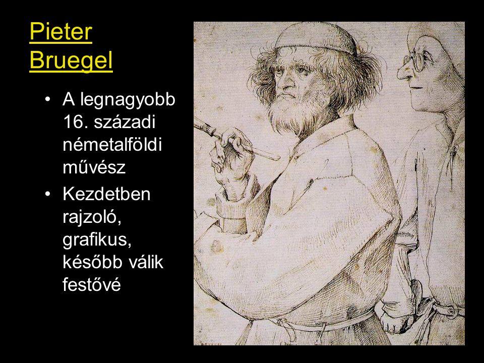 Pieter Bruegel A legnagyobb 16. századi németalföldi művész