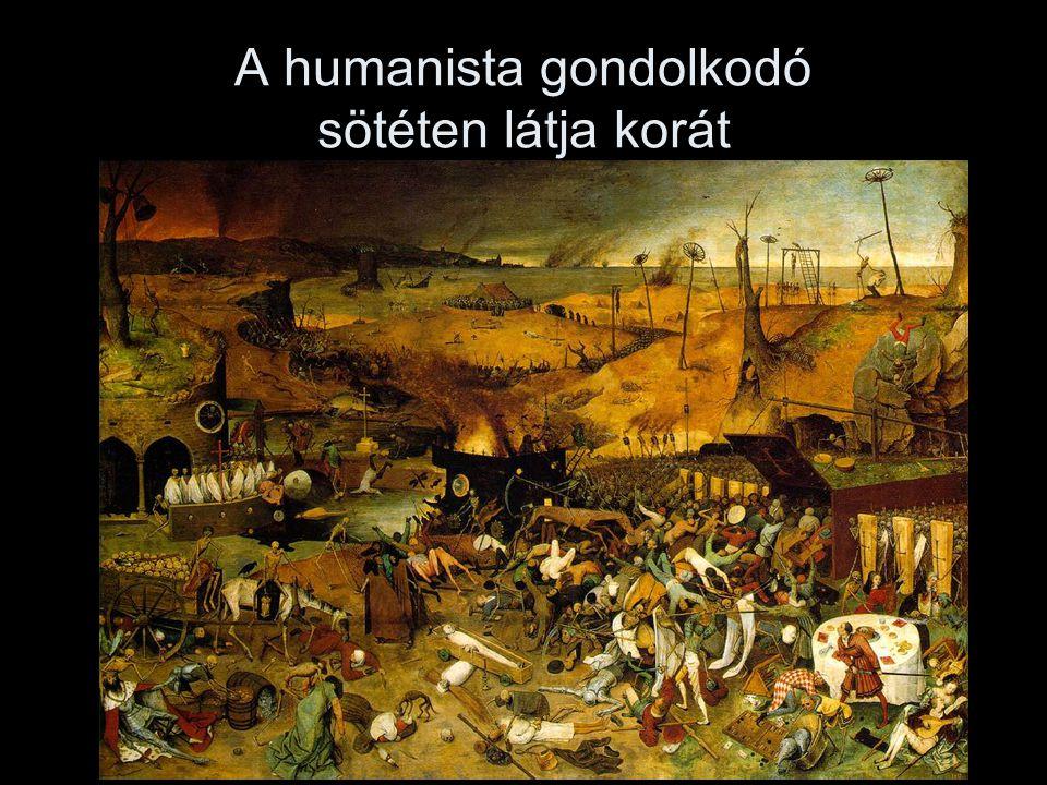 A humanista gondolkodó sötéten látja korát