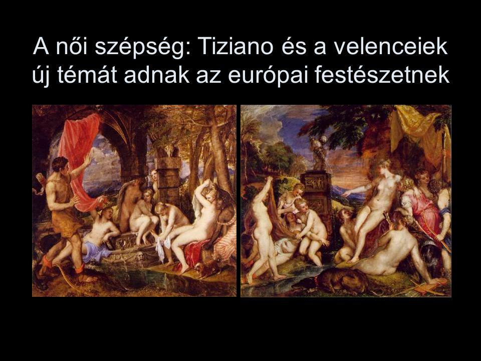 A női szépség: Tiziano és a velenceiek új témát adnak az európai festészetnek