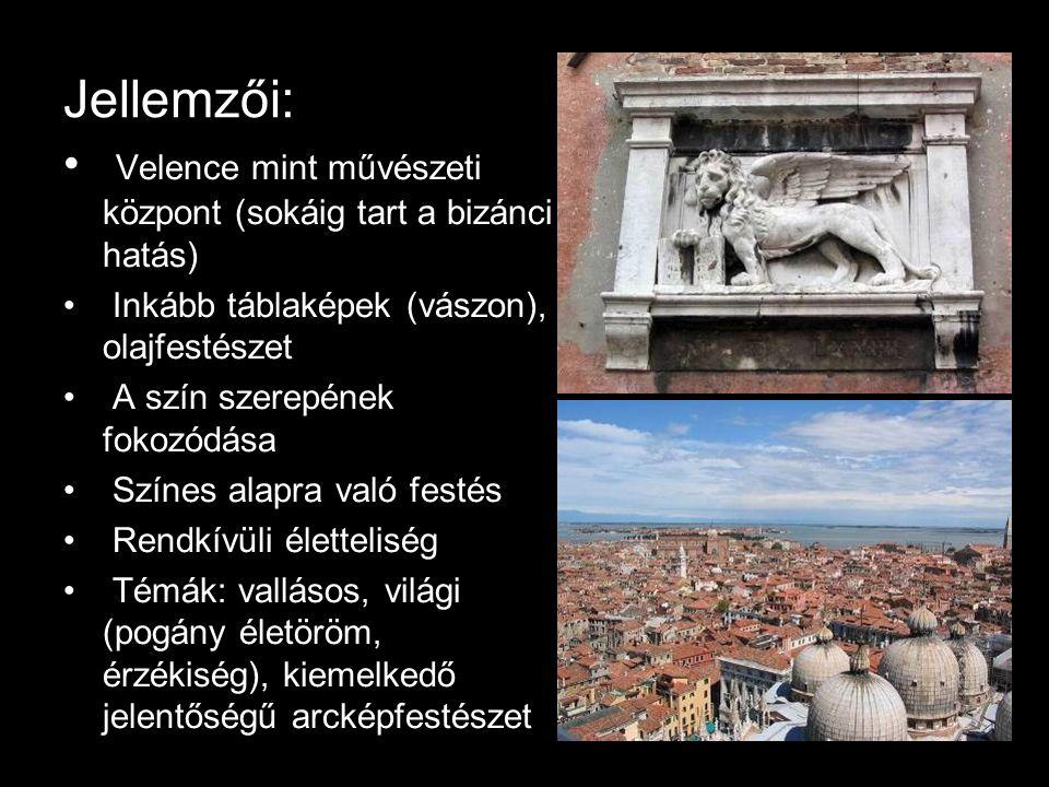 Jellemzői: Velence mint művészeti központ (sokáig tart a bizánci hatás) Inkább táblaképek (vászon), olajfestészet.