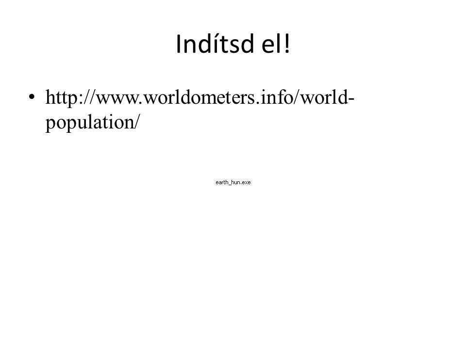 Indítsd el! http://www.worldometers.info/world-population/