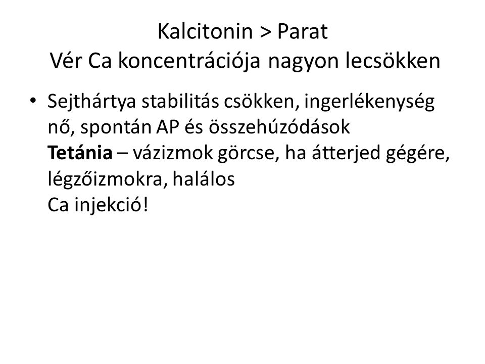 Kalcitonin ˃ Parat Vér Ca koncentrációja nagyon lecsökken