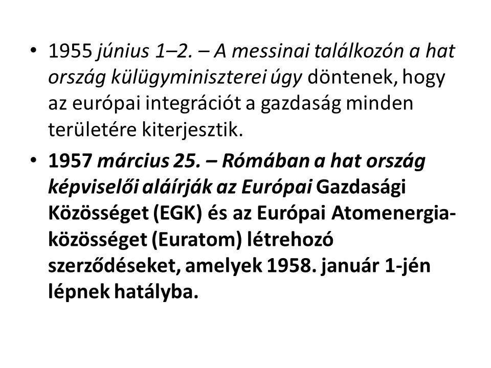 1955 június 1–2. – A messinai találkozón a hat ország külügyminiszterei úgy döntenek, hogy az európai integrációt a gazdaság minden területére kiterjesztik.