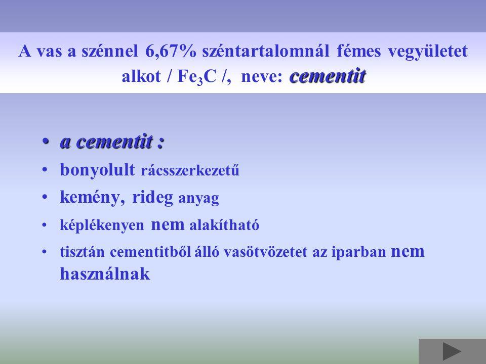 A vas a szénnel 6,67% széntartalomnál fémes vegyületet alkot / Fe3C /, neve: cementit
