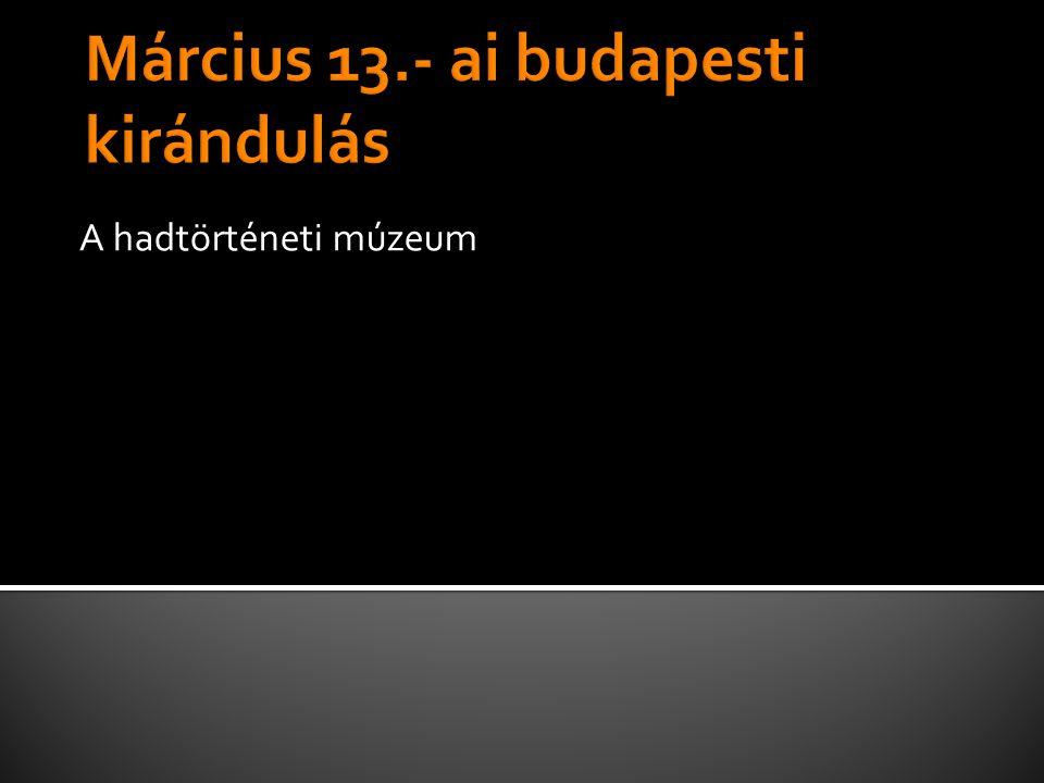Március 13.- ai budapesti kirándulás
