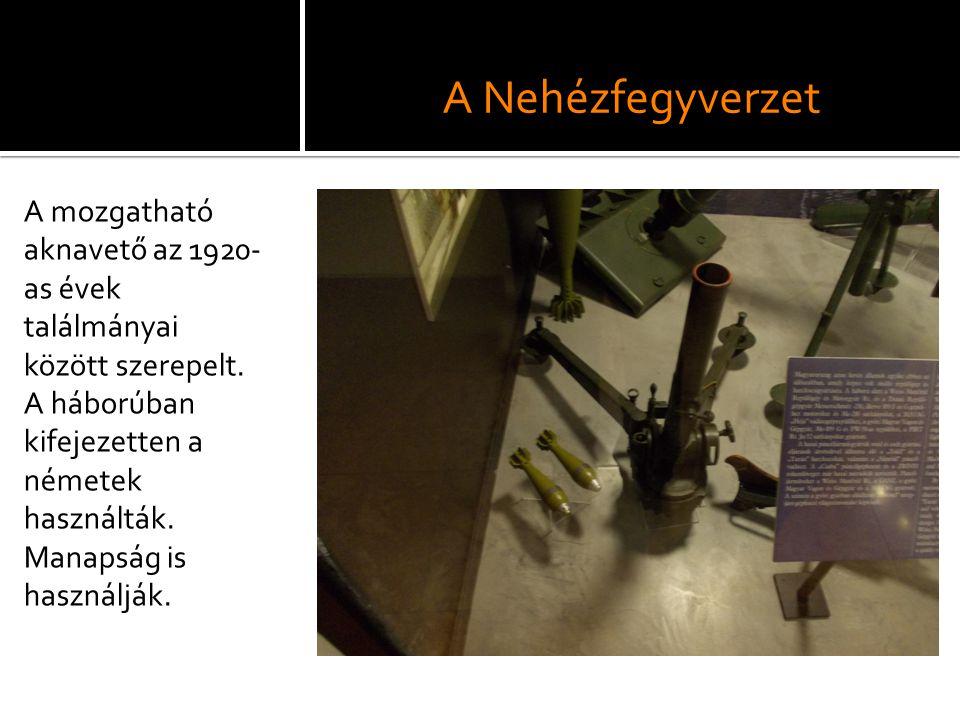 A Nehézfegyverzet A mozgatható aknavető az 1920-as évek találmányai között szerepelt. A háborúban kifejezetten a németek használták.