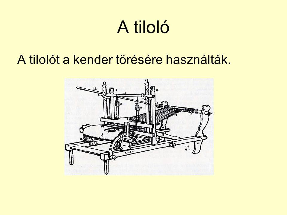 A tiloló A tilolót a kender törésére használták.