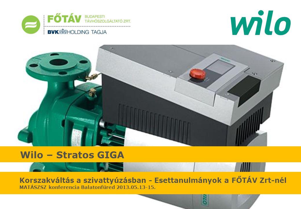 Wilo – Stratos GIGA Korszakváltás a szivattyúzásban - Esettanulmányok a FŐTÁV Zrt-nél MATÁSZSZ konferencia Balatonfüred 2013.05.13-15.