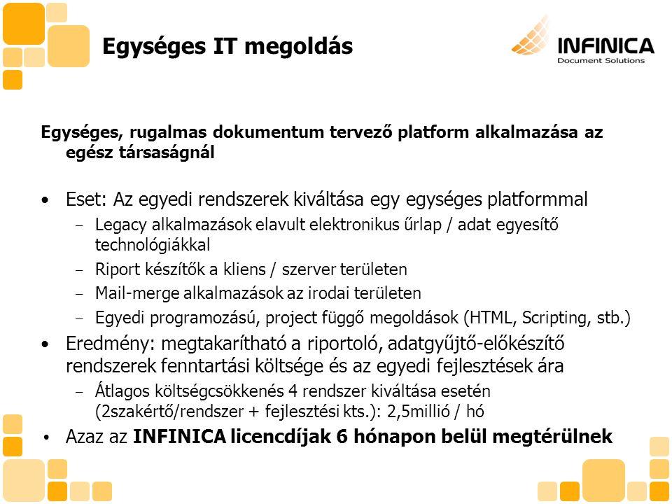 Egységes IT megoldás Egységes, rugalmas dokumentum tervező platform alkalmazása az egész társaságnál.
