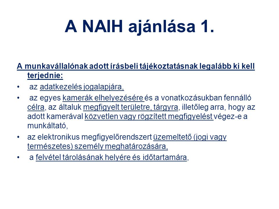 A NAIH ajánlása 1. A munkavállalónak adott írásbeli tájékoztatásnak legalább ki kell terjednie: az adatkezelés jogalapjára,