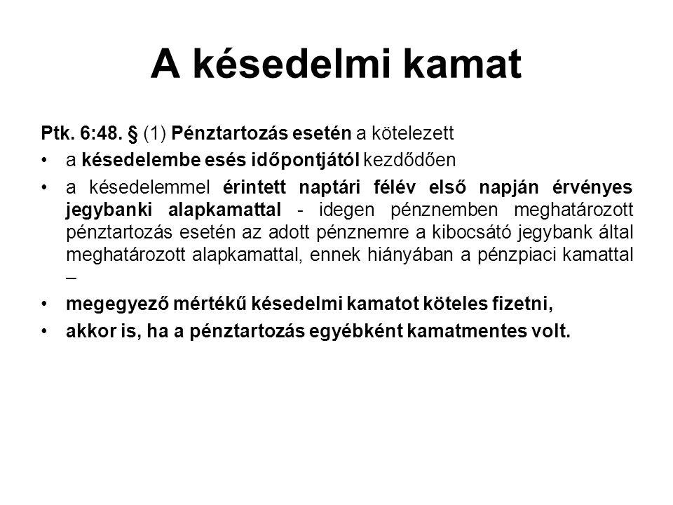 A késedelmi kamat Ptk. 6:48. § (1) Pénztartozás esetén a kötelezett
