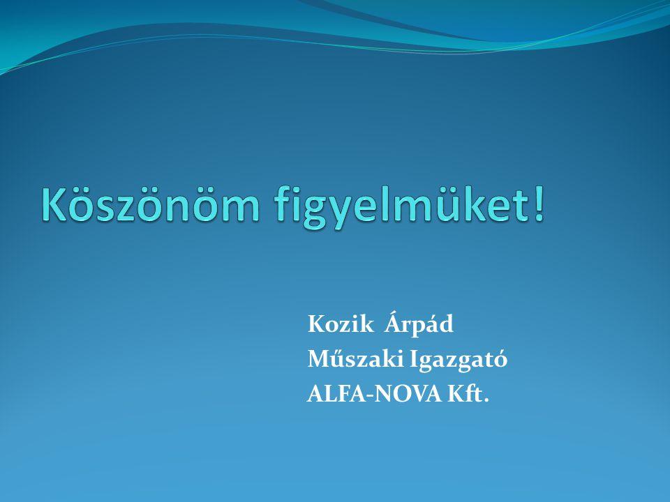 Kozik Árpád Műszaki Igazgató ALFA-NOVA Kft.