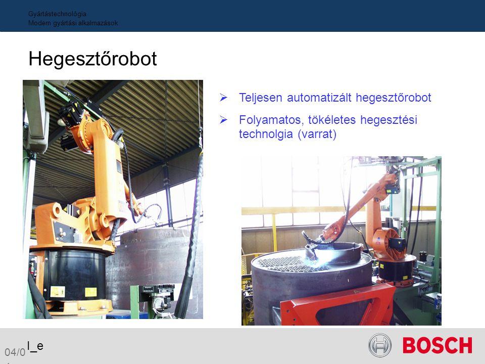 Gyártástechnológia Modern gyártási alkalmazások Hegesztőrobot