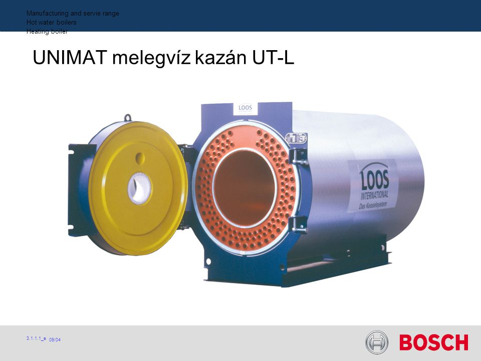 Manufacturing and servie range Hot water boilers Heating boiler UNIMAT melegvíz kazán UT-L