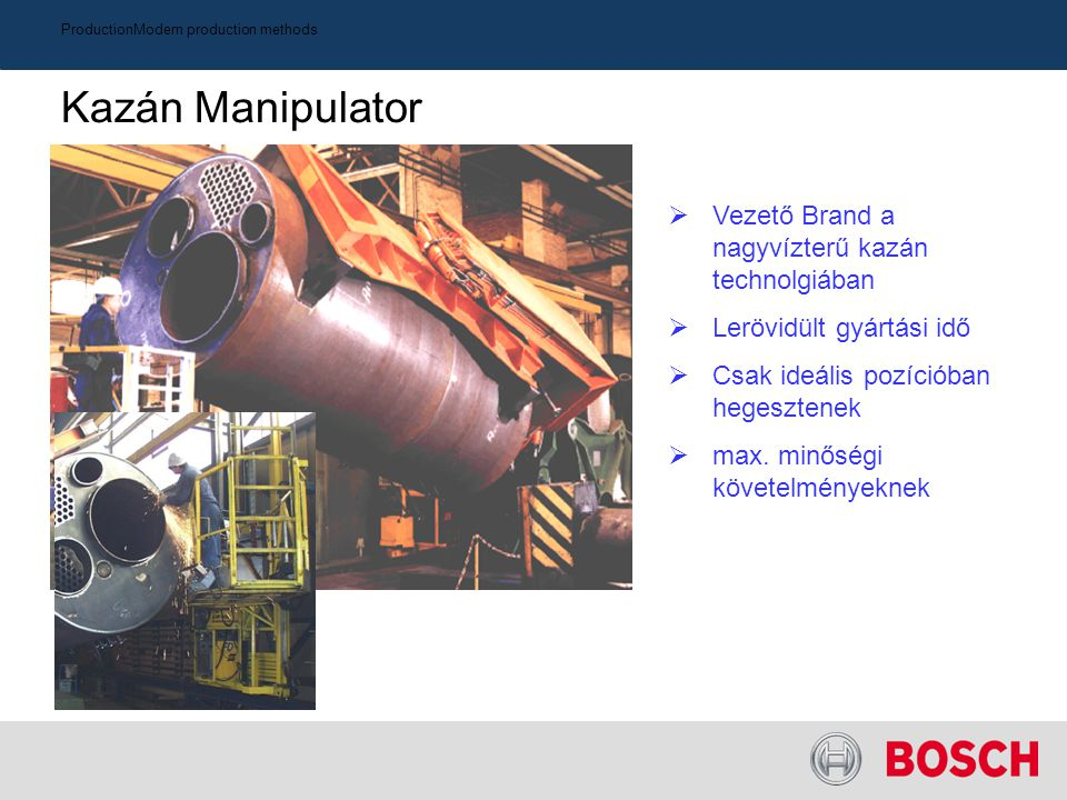 ProductionModern production methods Kazán Manipulator