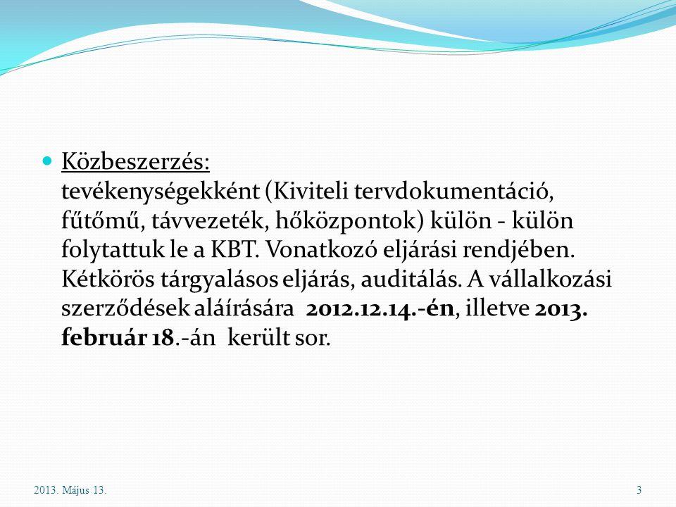Közbeszerzés: tevékenységekként (Kiviteli tervdokumentáció, fűtőmű, távvezeték, hőközpontok) külön - külön folytattuk le a KBT. Vonatkozó eljárási rendjében. Kétkörös tárgyalásos eljárás, auditálás. A vállalkozási szerződések aláírására 2012.12.14.-én, illetve 2013. február 18.-án került sor.