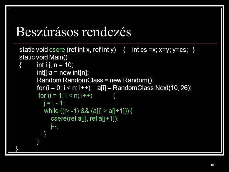 Beszúrásos rendezés static void csere (ref int x, ref int y) { int cs =x; x=y; y=cs; } static void Main()