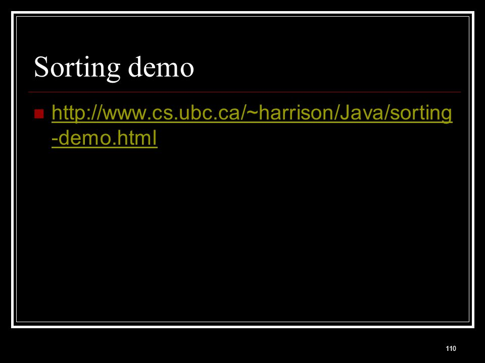 Sorting demo http://www.cs.ubc.ca/~harrison/Java/sorting-demo.html