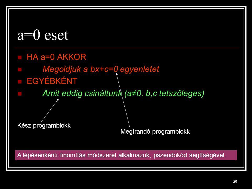 a=0 eset HA a=0 AKKOR Megoldjuk a bx+c=0 egyenletet EGYÉBKÉNT
