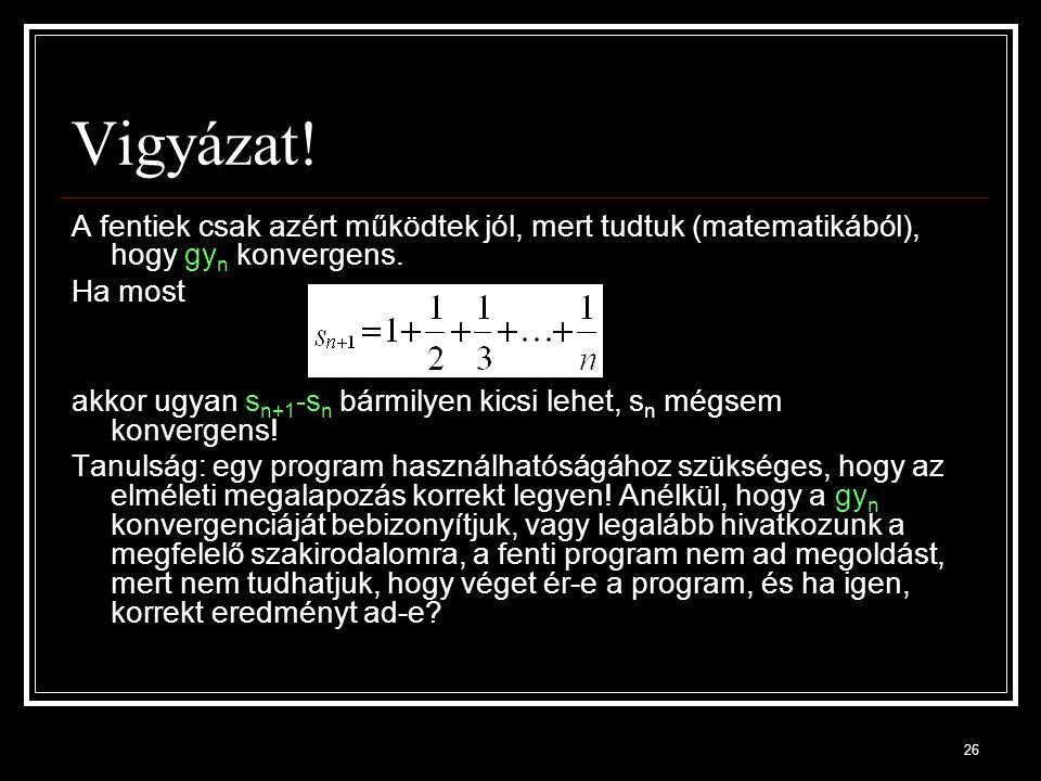 Vigyázat! A fentiek csak azért működtek jól, mert tudtuk (matematikából), hogy gyn konvergens. Ha most.