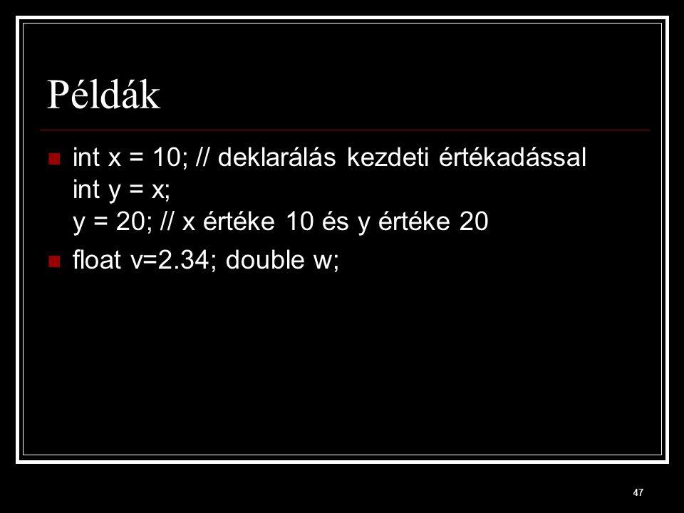 Példák int x = 10; // deklarálás kezdeti értékadással int y = x; y = 20; // x értéke 10 és y értéke 20.