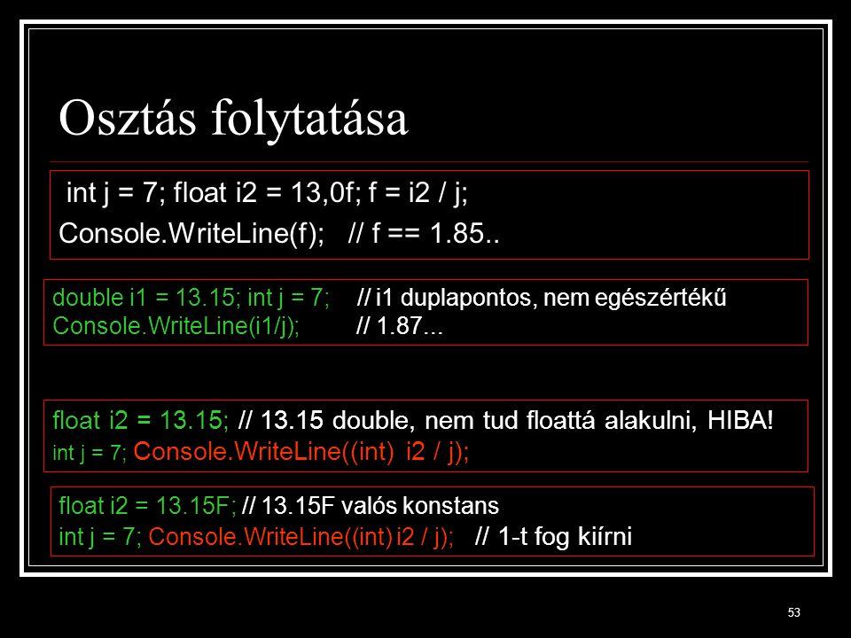 Osztás folytatása int j = 7; float i2 = 13,0f; f = i2 / j;